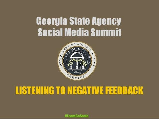 Georgia State Agency Social Media Summit LISTENING TO NEGATIVE FEEDBACK #TeamGaSocia