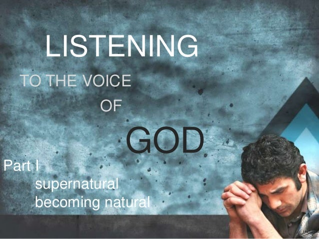 LISTENING TO THE VOICE OF GOD Part I supernatural becoming natural