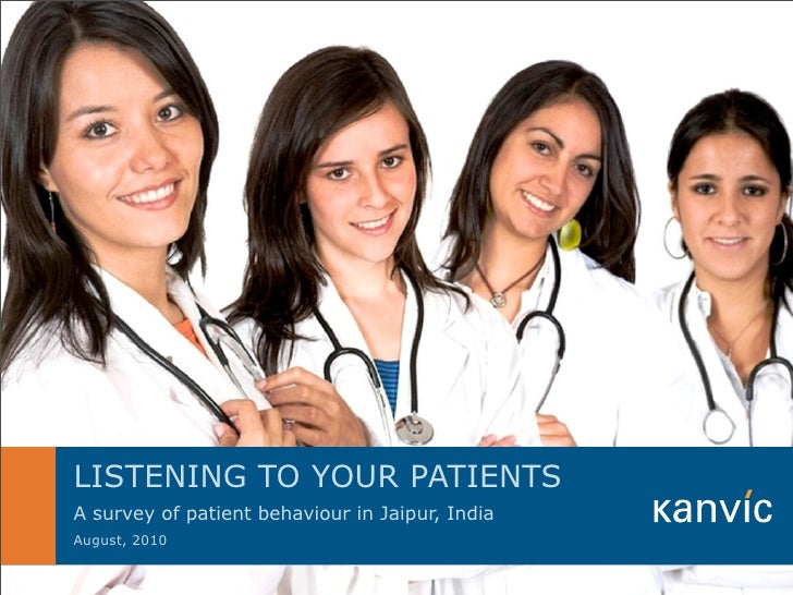 LISTENING TO YOUR PATIENTS           A survey of patient behaviour in Jaipur, India           August, 2010 This note has b...