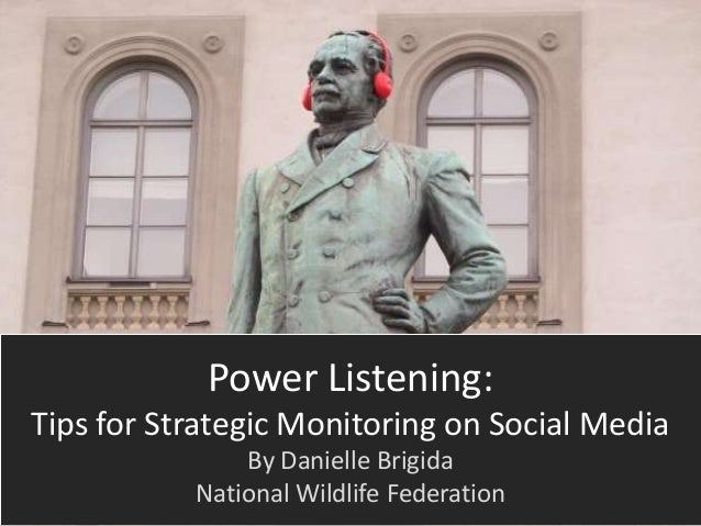Power Listening:Tips for Strategic Monitoring on Social Media               By Danielle Brigida           National Wildlif...