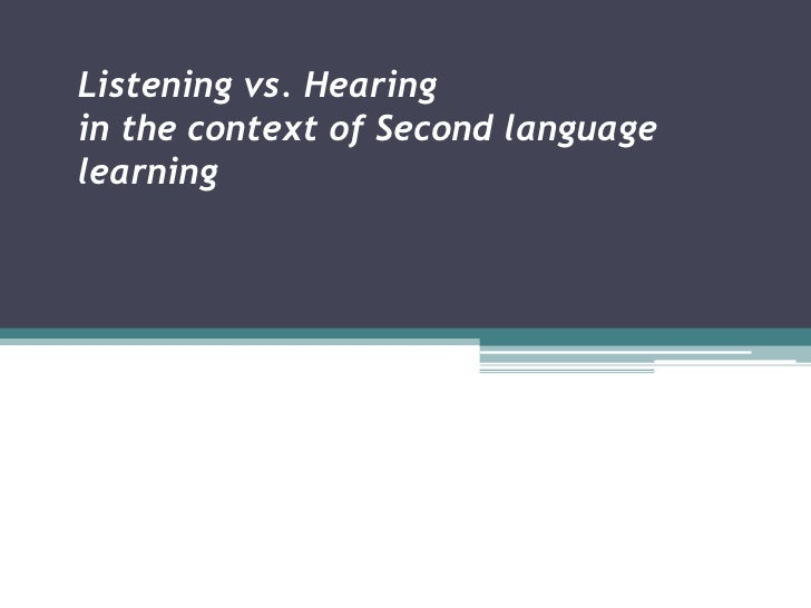 Listening vs. Hearing in the context of Second language learning<br />