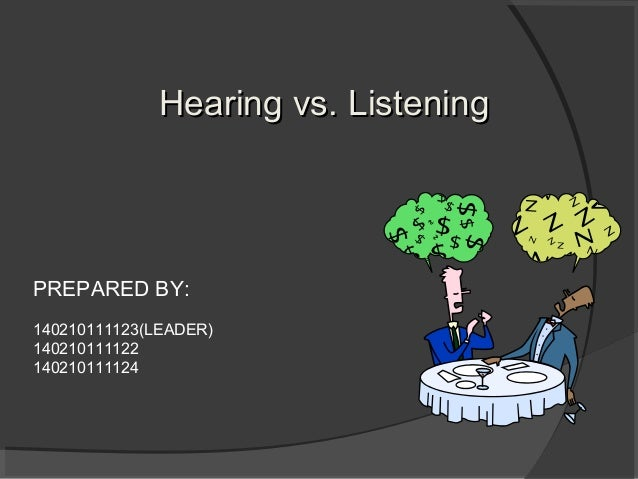 listening vs hearing Check out our top free essays on hearing vs listening to help you write your own essay.