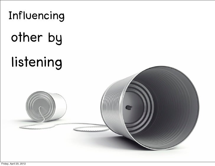 Influencing        other by        listeningFriday, April 20, 2012