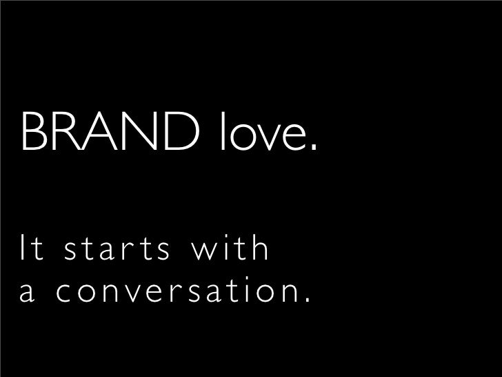 BRAND love.      It star ts with      a conver sation.  Sunday, July 25, 2010