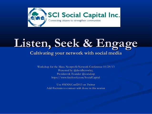 Listen, Seek & Engage Cultivating your network with social media Workshop for the Mass. Nonprofit Network Conference 10/29...