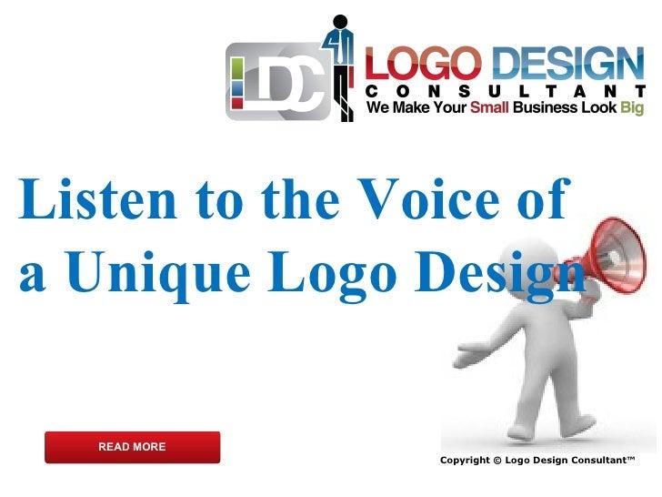 Copyright © Logo Design Consultant™ Listen to the Voice of a Unique Logo Design READ MORE