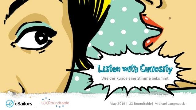 May 2019   UX Roundtable  Michael Langmaack Listen with Curiosity Wie der Kunde eine Stimme bekommt