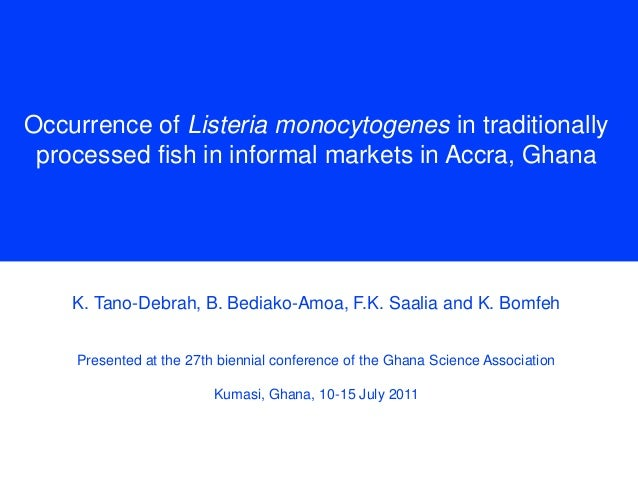 Occurrence of Listeria monocytogenes in traditionally processed fish in informal markets in Accra, Ghana  K. Tano-Debrah, ...