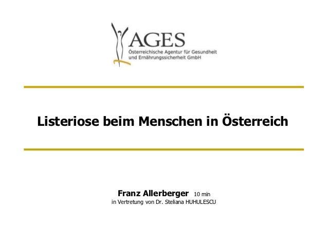 Listeriose beim Menschen in Österreich             Franz Allerberger              10 min           in Vertretung von Dr. S...