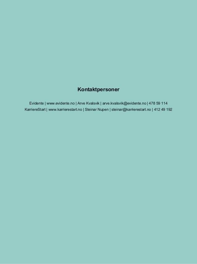 Kontaktpersoner Evidente   www.evidente.no   Arve Kvalsvik   arve.kvalsvik@evidente.no   478 59 114 KarriereStart   www.ka...