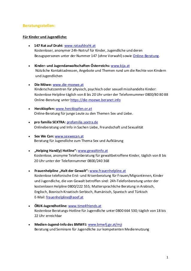 Beratungsstellen:Für Kinder und Jugendliche:      147 Rat auf Draht: www.rataufdraht.at       Kostenloser, anonymer 24h-N...
