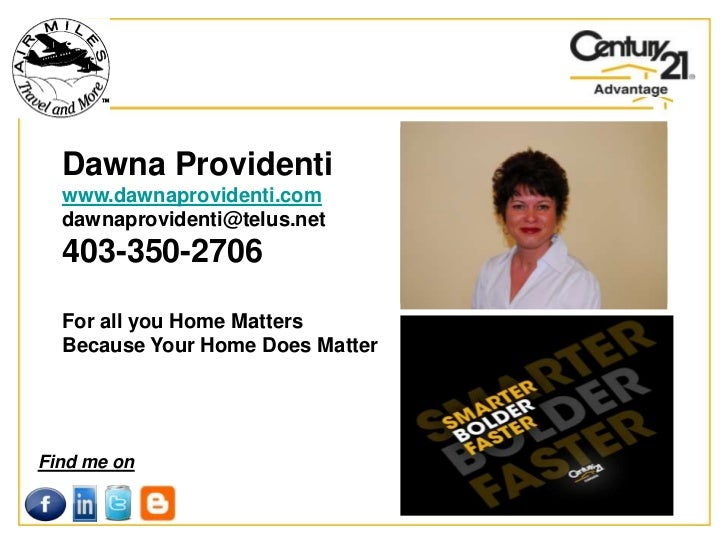 Dawna Providenti  www.dawnaprovidenti.com  dawnaprovidenti@telus.net  403-350-2706  For all you Home Matters  Because Your...