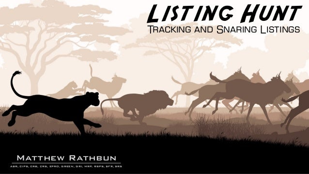 Listing HuntTracking and Snaring Listings RathbunMatthew ABR, CIPS, CRB, CRS, EPRO, GREEN, GRI, MRP, RSPS, SFR, SRS