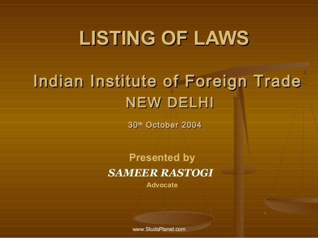 LISTING OF LAWSLISTING OF LAWS Indian Institute of Foreign TradeIndian Institute of Foreign Trade NEW DELHINEW DELHI 3030t...