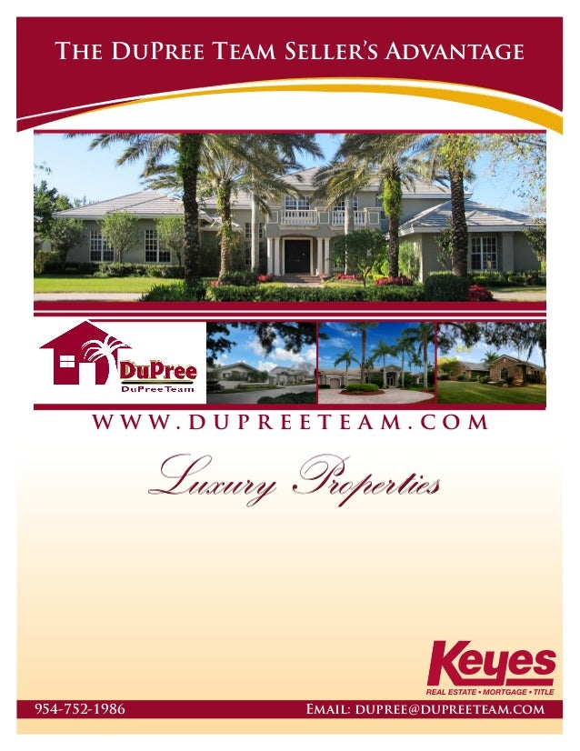The DuPree Team Seller's Advantage  w w w. d up r ee t e a m . c o m  Luxury Properties  954-752-1986  Email: dupree@dupre...