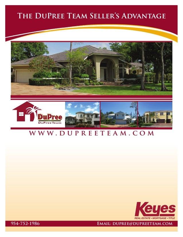 w w w . d u p r e e t e a m . c o m The DuPree Team Seller's Advantage 954-752-1986 Email: dupree@dupreeteam.com