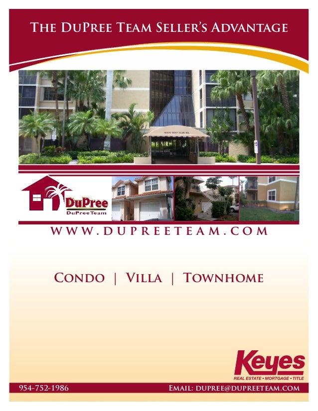 w w w . d u p r e e t e a m . c o m The DuPree Team Seller's Advantage 954-752-1986 Email: dupree@dupreeteam.com Condo   V...