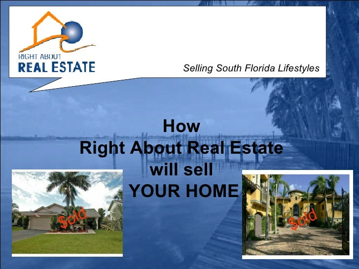 How  Right About Real Estate  will sell  YOUR HOME Selling South Florida Lifestyles Selling South Florida Lifestyles