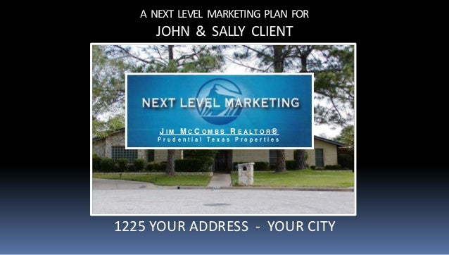 A NEXT LEVEL MARKETING PLAN FOR     JOHN & SALLY CLIENT      J I M M C C O M B S R E ALTO R ®      Prudential Texas Proper...
