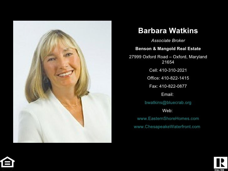 Barbara Watkins Associate Broker Benson & Mangold Real Estate 27999 Oxford Road – Oxford, Maryland 21654 Cell: 410-310-202...