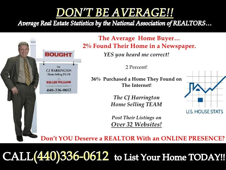 DON'T BE AVERAGE!!<br />Average Real Estate Statistics by the National Association of REALTORS…<br />The Average  Home Buy...