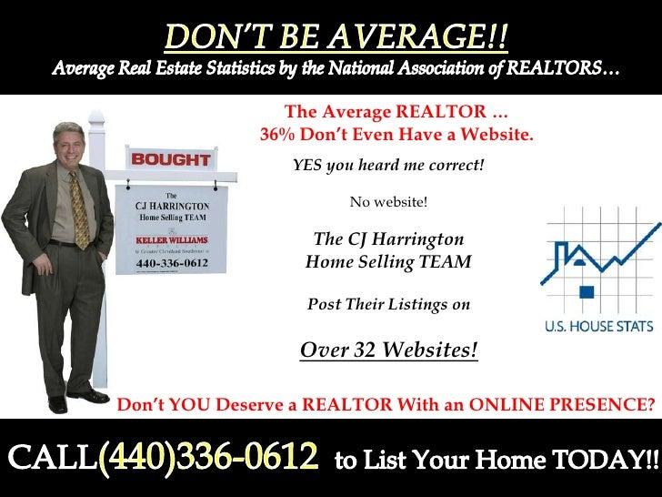 DON'T BE AVERAGE!!<br />Average Real Estate Statistics by the National Association of REALTORS…<br />The Average REALTOR …...