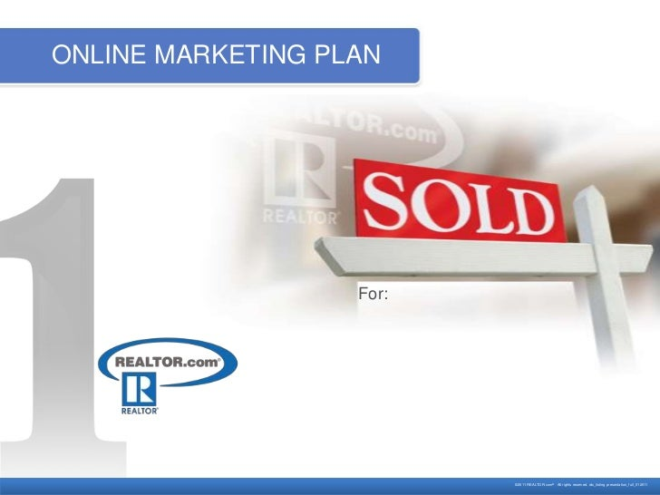 ONLINE MARKETING PLAN                   For:                          ©2011 REALTOR.com® All rights reserved. rdc_listing ...