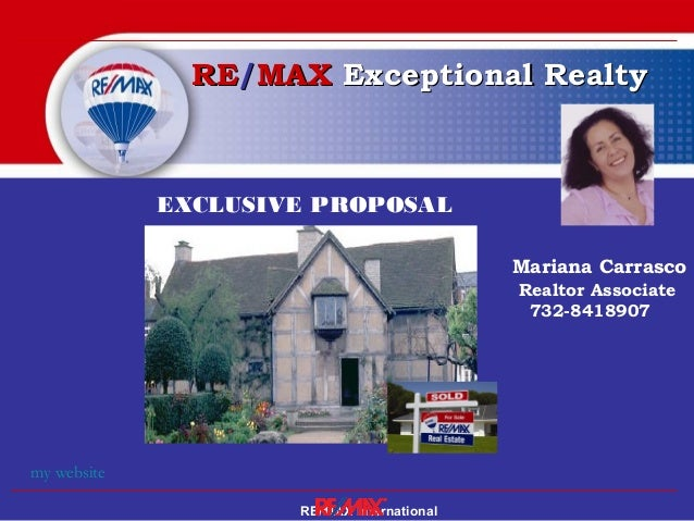 RE/MAX International RERE//MAXMAX ExceptionalExceptional RealtyRealty EXCLUSIVE PROPOSAL for Mr. and Mrs.…….. Mariana Carr...