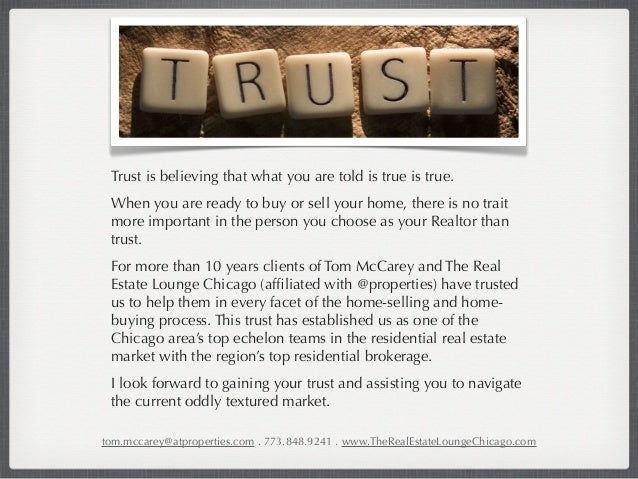 Trust is believing that what you are told is true is true. When you are ready to buy or sell your home, there is no trait ...