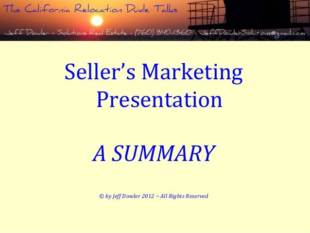 Seller's MarketingPresentationA SUMMARY© by Jeff Dowler 2012 ~ All Rights Reserved