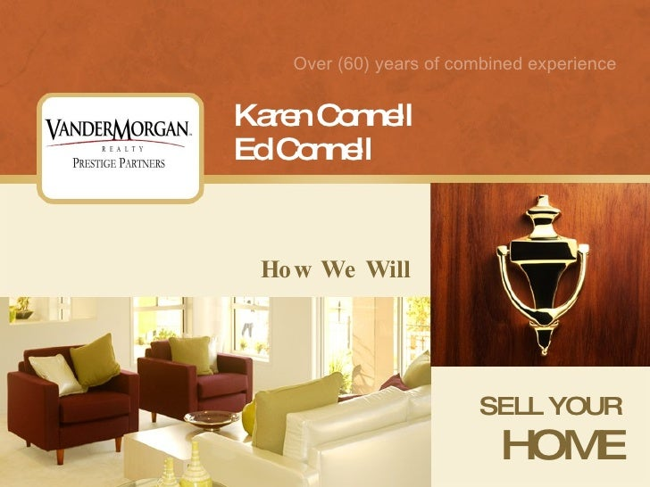 How We Will SELL YOUR HOME Karen Connell Ed Connell Over (60) years of combined experience