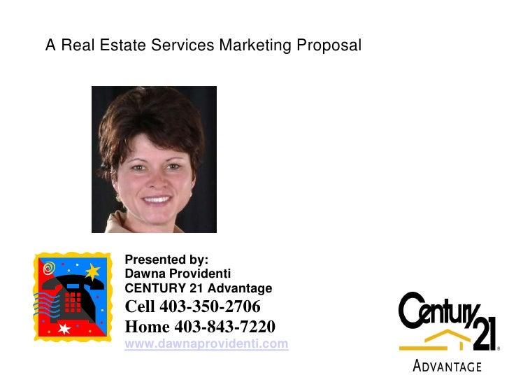 A Real Estate Services Marketing Proposal               Presented by:           Dawna Providenti           CENTURY 21 Adva...