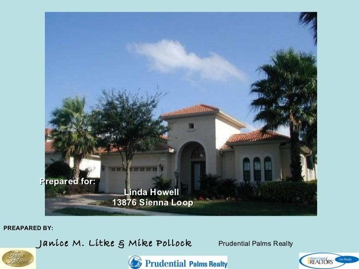 PREAPARED BY:   Janice M. Litke & Mike Pollock  Prudential Palms Realty Prepared for: Linda Howell   13876 Sienna Loop