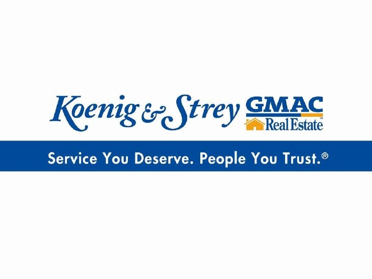 COMPANY HISTORY A tradition of service has made Koenig & Strey GMAC Real Estate one of the most successful real estate fir...