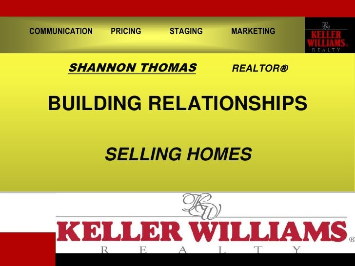 COMMUNICATION         PRICING              STAGING              MARKETING<br />SHANNON THOMASREALTOR®<br />BUILDING RELATI...