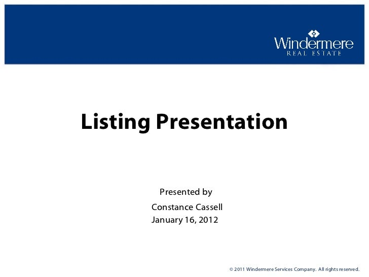 Presented by Constance Cassell Listing Presentation January 16, 2012 © 2011 Windermere Services Company. All rights reser...