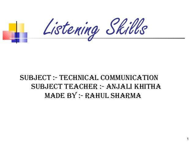 1  Listening Skills  Subject :- technical communication  Subject teacher :- anjali khitha  made by :- rahul Sharma