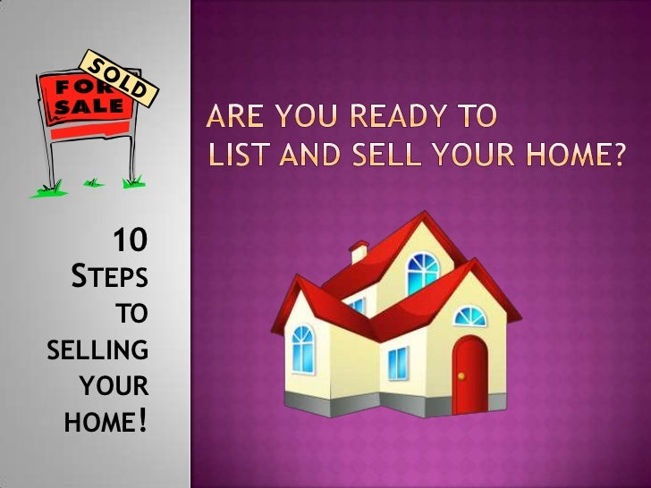 ARE YOU READY TO   LIST AND SELL YOUR HOME?  <br />10 Steps to selling your home!<br />
