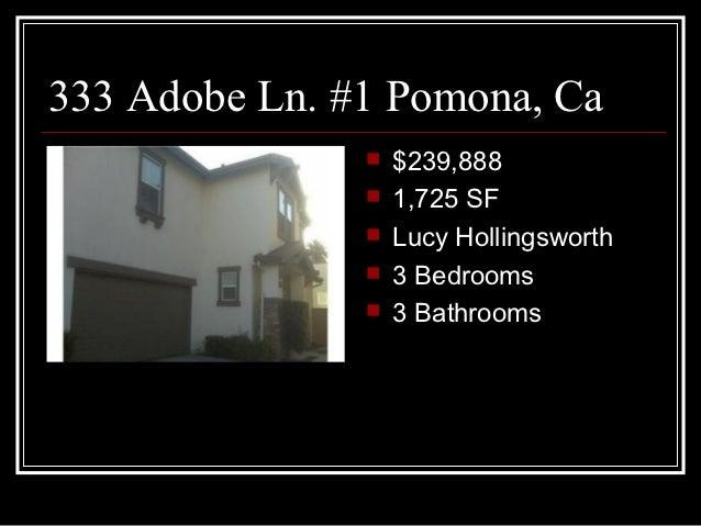333 Adobe Ln. #1 Pomona, Ca                  $239,888                  1,725 SF                  Lucy Hollingsworth    ...
