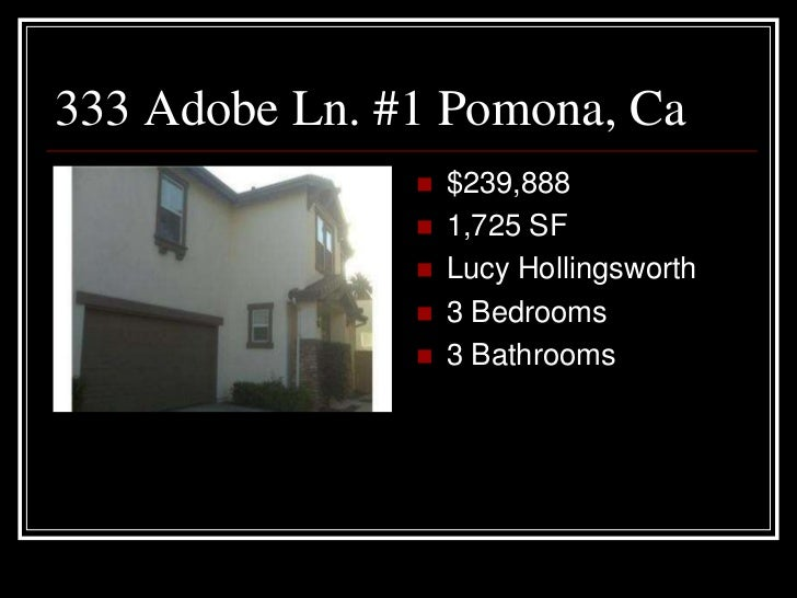 333 Adobe Ln. #1 Pomona, Ca                  $239,888                  1,725 SF                  Lucy Hollingsworth    ...
