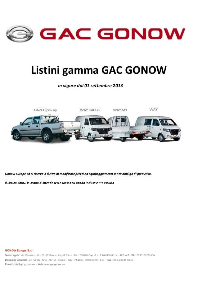 Gonow Europe Srl si riserva il diritto di modificare prezzi ed equipaggiamenti senza obbligo di preavviso. Il Listino Chia...