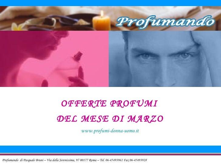 Profumando  di Pasquale Bruni – Via della Serenissima, 97 00177 Roma – Tel. 06-45493961 Fax 06-45493928 OFFERTE PROFUMI  D...