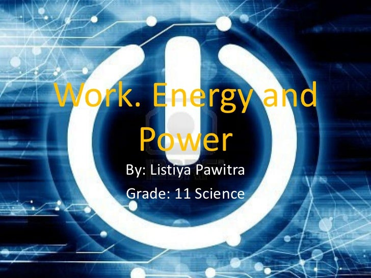 Work. Energy and    Power    By: Listiya Pawitra    Grade: 11 Science
