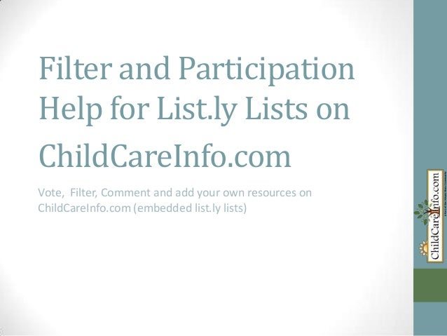 Filter and ParticipationHelp for List.ly Lists onChildCareInfo.comVote, Filter, Comment and add your own resources onChild...