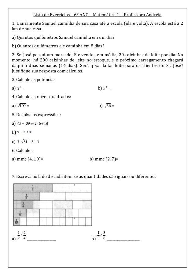 Lista de Exercícios – 6º ANO – Matemática 1 - Professora Andréia1. Diariamente Samuel caminha de sua casa até a escola (id...