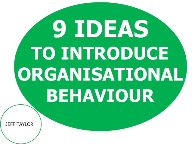 9 IDEAS TO INTRODUCE ORGANISATIONAL BEHAVIOUR JEFF TAYLOR