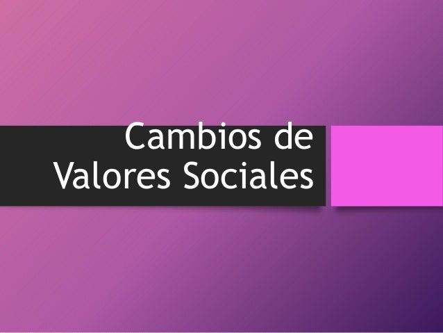 Cambios de Valores Sociales