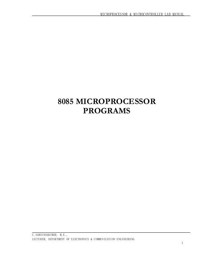 MICROPROCESSOR & MICROCONTROLLER LAB MANUAL  8085 MICROPROCESSOR PROGRAMS  C.SARAVANAKUMAR. M.E., LECTURER, DEPARTMENT OF ...