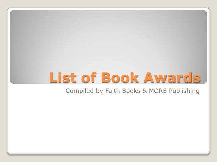 List of Book Awards<br />Compiled by Faith Books & MORE Publishing<br />