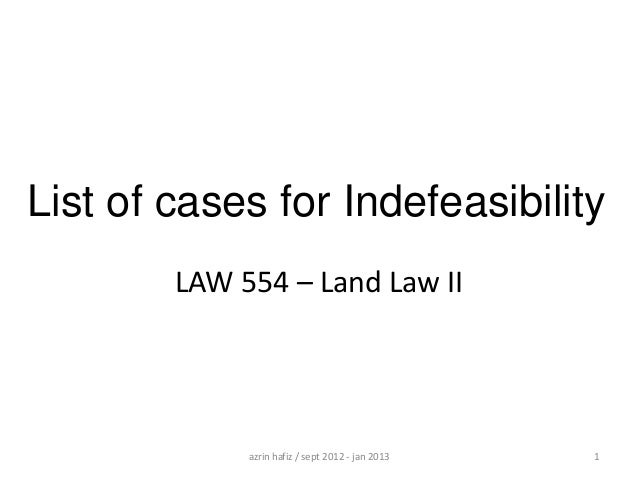 List of cases for Indefeasibility LAW 554 – Land Law II  azrin hafiz / sept 2012 - jan 2013  1